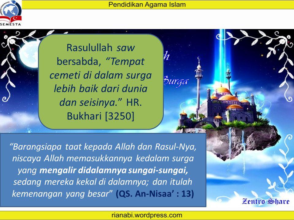 Rasulullah saw bersabda, Tempat cemeti di dalam surga lebih baik dari dunia dan seisinya. HR. Bukhari [3250]